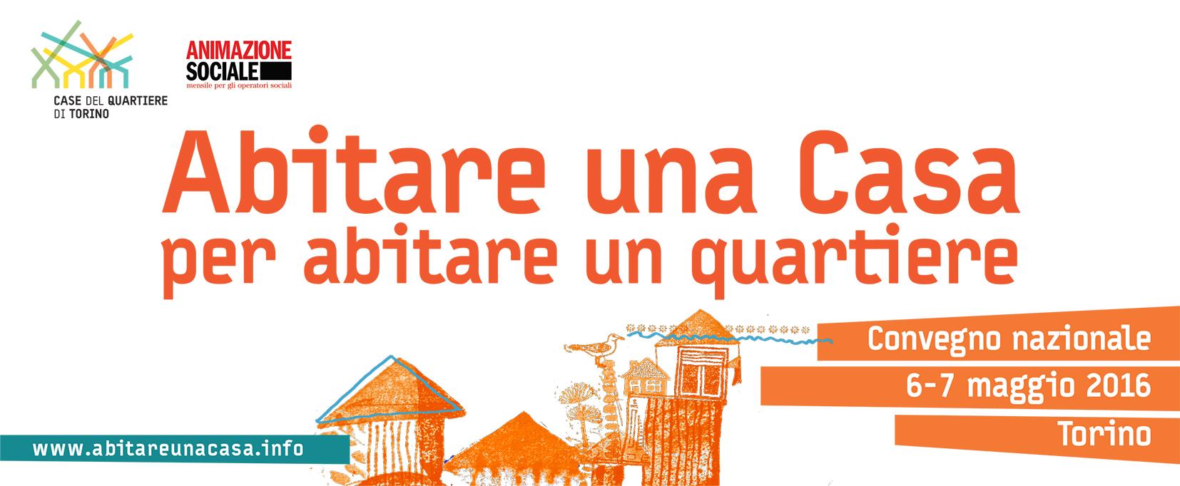 Abitare una Casa per abitare un quartiere, Convegno Nazionale, 6-7 maggio 2016, Torino